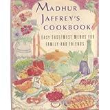 Madhur Jaffrey's Cookbook: Easy East/West Menus for Family and Friends ~ Madhur Jaffrey