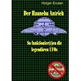 Der Haunebu Antrieb: So funktionier(t)en die legendren UFOsvon &#34;Holger Grf&#34;