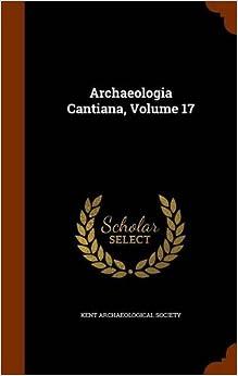 Archaeologia Cantiana, Volume 17