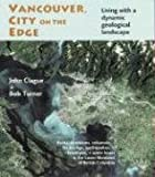 img - for Vancouver, City on the Edge: Living with a Dynamic Geological Landscape book / textbook / text book