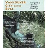 Vancouver, City on the Edge: Living with a Dynamic Geological Landscapeby John J. Clague