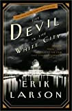 The Devil in the White City: Murder, Magic, and Madness At the Fair That Changed America 1st (First) Edition