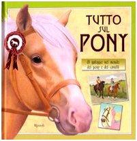Tutto sul pony Al galoppo nel mondo dei pony e dei cavalli PDF