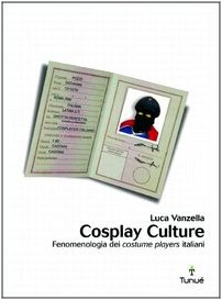 Cosplay culture. Fenomenologia dei costume players italiani