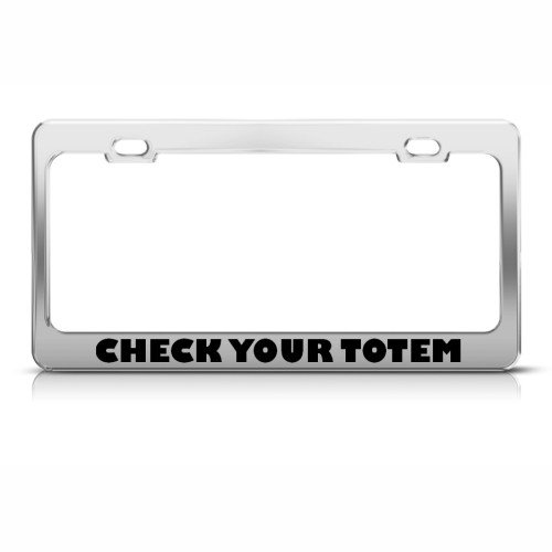 Check Your Totem Inception Metal License Plate Frame Tag Holder