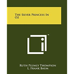 The Silver Princess in Oz Ruth Plumly Thompson, L. Frank Baum and John R. Neill