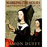 Marking the Hours: English People and Their Prayers, 1240-1570 ~ Eamon Duffy