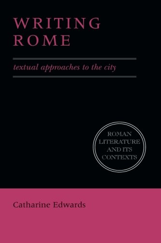 Writing Rome: Textual Approaches to the City (Roman Literature and its Contexts), Edwards, Catharine