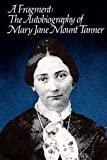 img - for A FRAGMENT The Autobiography of Mary Jane Mount Tanner book / textbook / text book