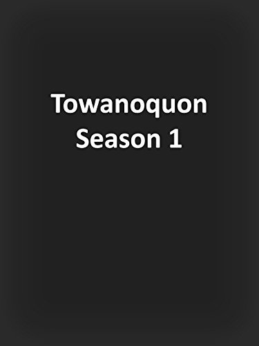 Towanoquon Season 1