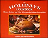 The Holidays Cookbook: Menus, Recipes, and Wine Selections for Holiday Entertaining (0895948397) by Hoffman, Virginia