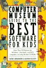 img - for The Computer Museum Guide to the Best Software for Kids: More Than 200 Reviews for Windows, Macintosh & DOS Computers Including the Best Cd-Roms book / textbook / text book