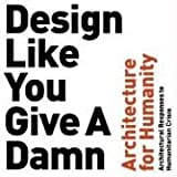 Design Like You Give A Damn: Architectural Responses To Humanitarian Crises (1933045256) by Architecture for Humanity