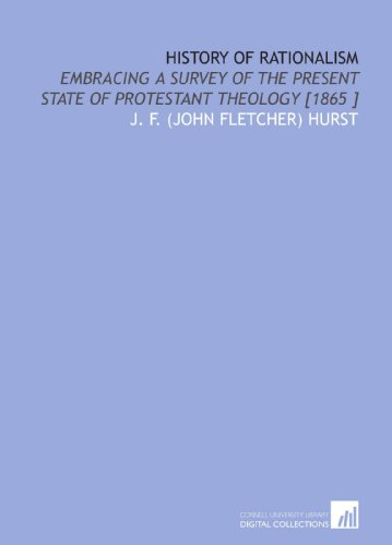 History of Rationalism: Embracing a Survey of the Present State of Protestant Theology [1865 ]