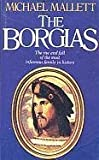 The Borgias: The Rise and Fall of the Most Infamous Family in History (0897332385) by Michael Mallett