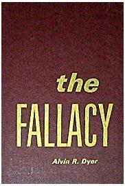 THE FALLACY, ALVIN R DYER