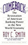 Comeback: The Restoration of American Banking Power in the New World Economy (0875843263) by Roy C. Smith