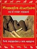 Momentos Divertidos En El Reino Animal: Los Animales Y Sus Amigos (Momentos En El Reino Animal, 3) (Spanish Edition)