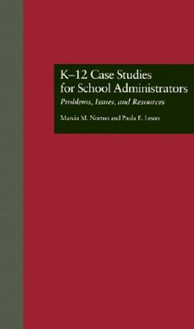 K-12 Case Studies for School Administrators: Problems, Issues, and Resources (Source Books on Education)