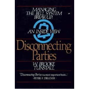 Disconnecting Parties: Managing the Bell System Break-Up, an Inside View