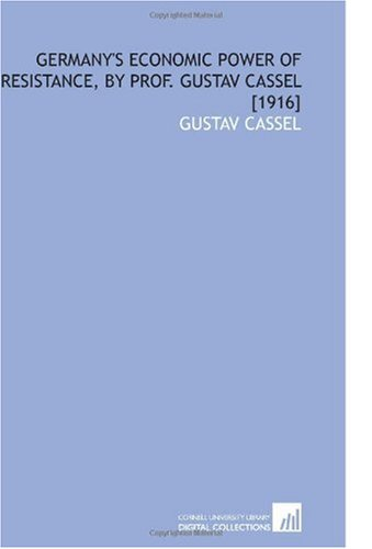Germany's Economic Power of Resistance, by Prof. Gustav Cassel [1916]