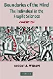 Boundaries of the Mind: The Individual in the Fragile Sciences - Cognition (0521544947) by Robert A. Wilson