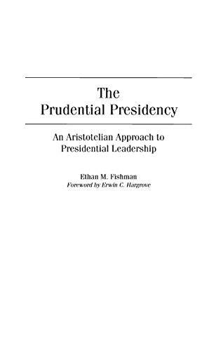 the-prudential-presidency-an-aristotelian-approach-to-presidential-leadership-by-ethan-m-fishman-200