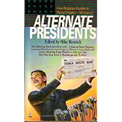 Alternate Presidents (Alternate Anthologies) by Mike Resnick
