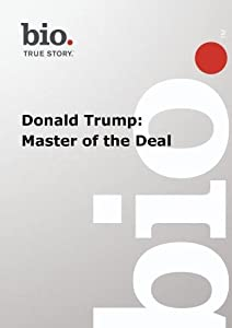 Biography -- Biography Donald Trump: Master of the De