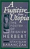 A Fugitive from Utopia: The Poetry of Zbignew Herbert (0674326857) by Baranczak, Stanislaw