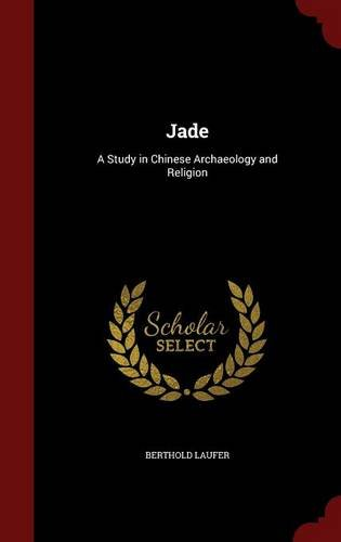 Jade: A Study in Chinese Archaeology and Religion