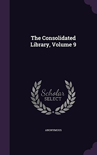 The Consolidated Library, Volume 9