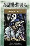 Werewolves: Mysteries, Legends, and Unexplained Phenomena