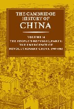 The Cambridge History of China, Vol. 14: The People's Republic, Part 1: The Emergence of Revolutionary China, 1949-1965