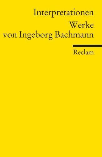 Interpretationen: Werke von Ingeborg Bachmann