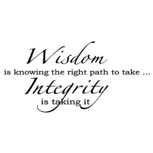 Wisdom is knowing the right path to take. Integrity is taking it by Wheeler3Designs