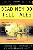 DEAD MEN DO TELL TALES. (0385474903) by Maples, William R. Ph.D. and Michael Browning.