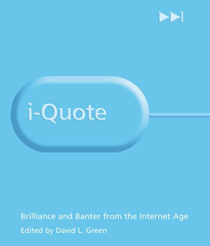 i-Quote: Brilliance and Banter from the Internet Age