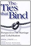 The Ties that Bind: Perspectives on Marriage and Cohabitation (Social Institutions and Social Change)