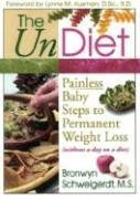 The Undiet: PAINLESS BABY STEPS TO PERMANENT WEIGHT LOSS (WITHOUT A DAY ON A DIET)