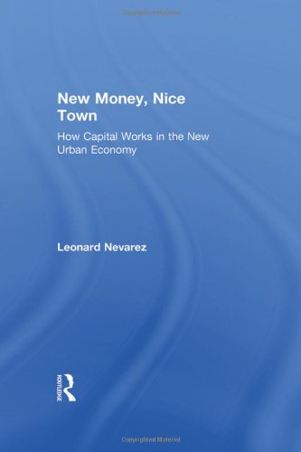 New Money, Nice Town: How Capital Works in the New Urban Economy