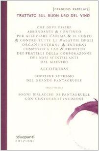 Trattato sul buon uso del vino. Seguito dai sogni bislacchi di Pantagruele - Buon Vino
