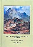 John Ruskin's Romantic Tours, 1837-1838: Travelling North (0773451919) by Hanley, Keith