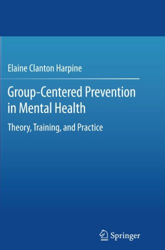 Group-Centered Prevention in Mental Health: Theory, Training, and Practice