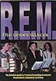 """R.E.M."" File Under Water: The Definitive Guide to 12 Years of Recordings and Concerts"