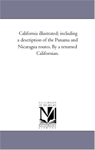 California Illustrated; including A Description of the Panama and Nicaragua Routes. by A Returned Californian.