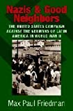 img - for Nazis and Good Neighbors: The United States Campaign against the Germans of Latin America in World War II by Max Paul Friedman (2003-08-04) book / textbook / text book