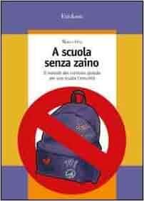 scuola senza zaino. Il metodo del curricolo globale per una scuola