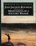 Meditations of a Solitary Walker (Classic, 60s) (014600194X) by Rousseau, Jean-Jacques