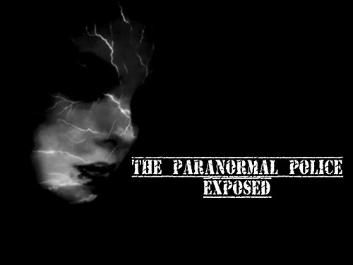 The Paranormal Police Exposed